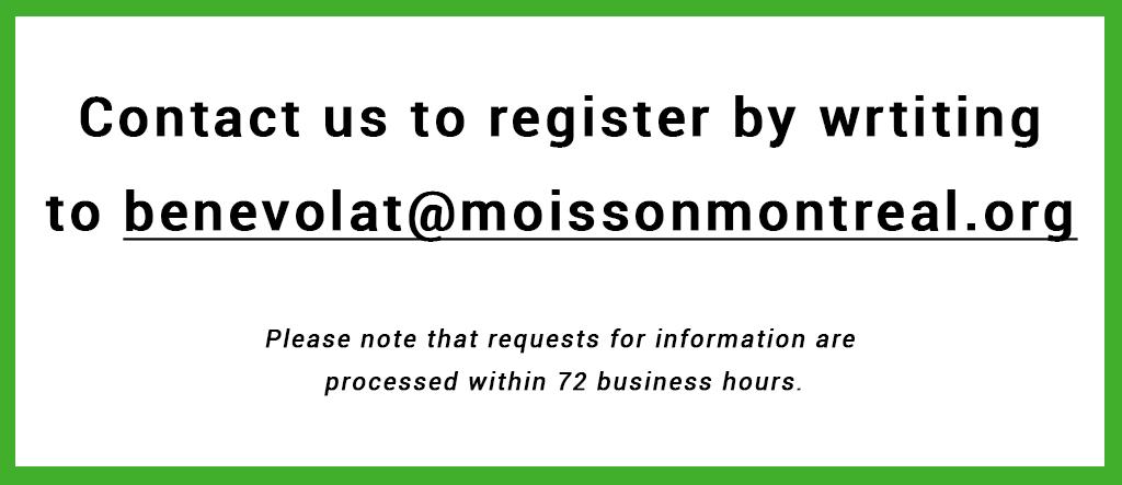 Contact us to benevolat@moissonmontreal.org