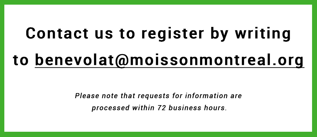 Contact us to benevolat@moissonmontreal.org